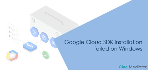 Google Cloud SDK installation failed on Windows - Clue Mediator