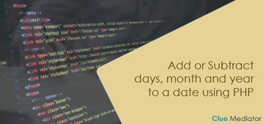 Add or Subtract days, month and year to a date using PHP - Clue Mediator
