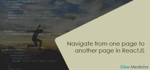 Navigate from one page to another page in ReactJS - Clue Mediator