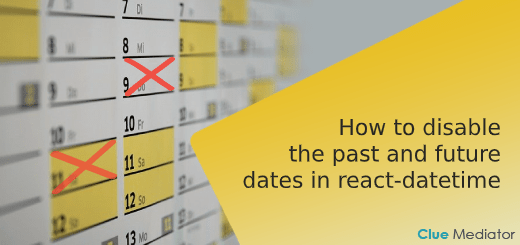 How to disable the past and future dates in react-datetime - Clue Mediator