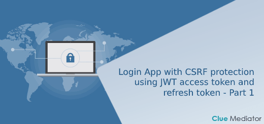 Login App with CSRF protection - Understanding authentication using JWT access token and refresh token - Part 1 - Clue Mediator