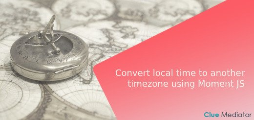 Convert local time to another timezone using Moment JS - Clue Mediator