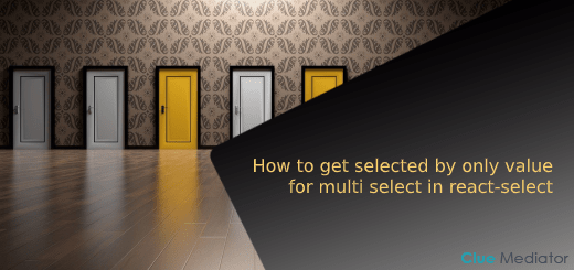 How to get selected by only value for multi select in react-select - Clue Mediator