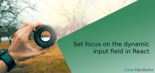 Set focus on the dynamic input field in React - Clue Mediator