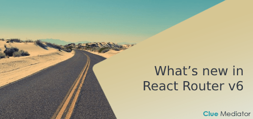 What's new in React Router version 6 - Clue Mediator
