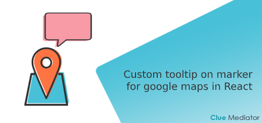 Custom tooltip on marker for google maps in React - Clue Mediator