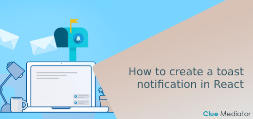 How to create a toast notification in React - Clue Mediator