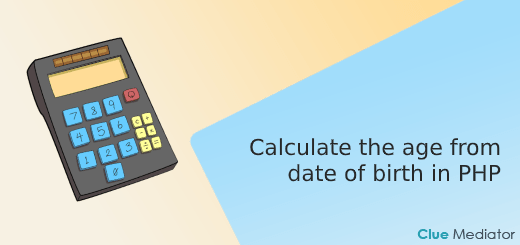 Calculate the age from date of birth in PHP - Clue Mediator
