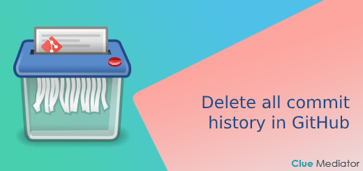 Delete all commit history in GitHub - Clue Mediator