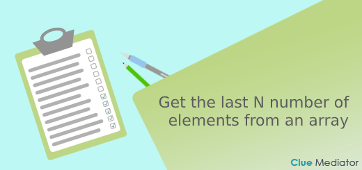 Get the last N number of elements from an array in JavaScript - Clue Mediator