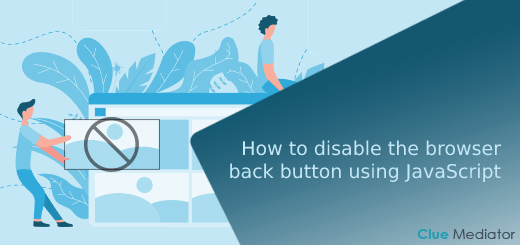 How to disable the browser back button using JavaScript - Clue Mediator