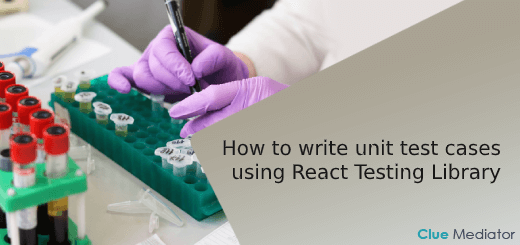 How to write unit test cases using React Testing Library - Clue Mediator