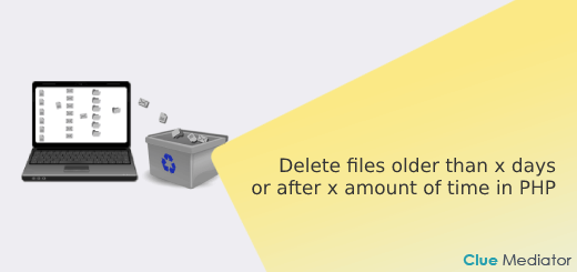 Delete files older than x days or after x amount of time in PHP - Clue Mediator