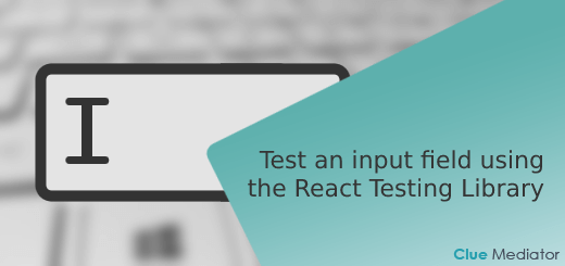 Test an input field using the React Testing Library - Clue Mediator