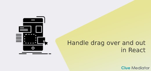 Handle drag over and out in React - Clue Mediator